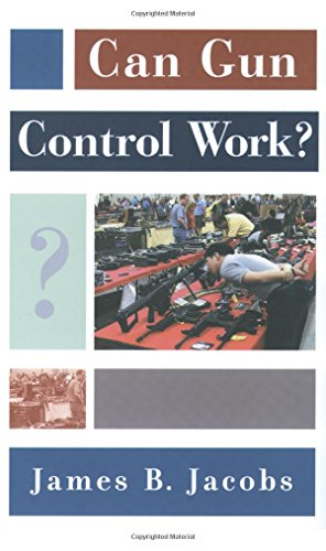 Can Gun Control Work? (Studies in Crime and Public Policy), by James B. Jacobs