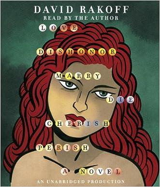 Love, Dishonor, Marry, Die, Cherish, Perish: A Novel written by David Rakoff