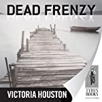 Dead Frenzy (       UNABRIDGED) by Victoria Houston Narrated by Jennifer Van Dyck