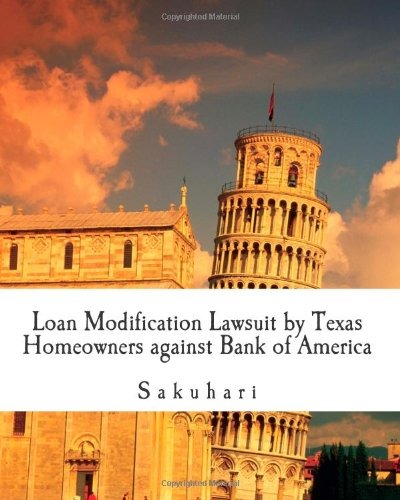 Loan Modification Lawsuit by Texas Homeowners against Bank of America: Dirty tricks with no mercy.: Volume 1