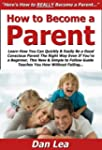 How to Become a Parent: Learn How You...