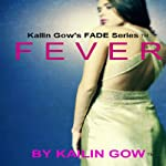 Fever: FADE, Book 4 (       UNABRIDGED) by Kailin Gow Narrated by Jessica Geffen