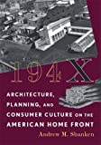 194X: Architecture, Planning, and Consumer Culture on the American Home Front (Architecture, Landscape and Amer Culture)