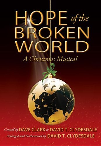 Hope of the Broken World: A Christmas Musical by Dave Clark, David T. Clydesdale (2012) Paperback