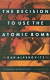 img - for The Decision to Use the Atomic Bomb [Paperback] [1996] (Author) Gar Alperovitz book / textbook / text book