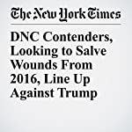 DNC Contenders, Looking to Salve Wounds From 2016, Line Up Against Trump   Jonathan Martin