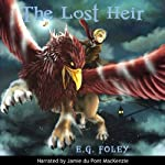 The Lost Heir: The Gryphon Chronicles, Book 1 (       UNABRIDGED) by E.G. Foley Narrated by Jamie du Pont MacKenzie