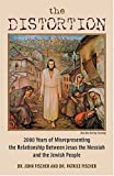 The Distortion: 2000 Years of Misrepresenting the Relationship Between Jesus the Messiah and the Jewish People (1880226251) by Fischer, John