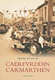img - for Carmarthen (Archive Photographs: Images of Wales) by Chris Delaney (1999-07-30) book / textbook / text book