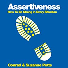 Assertiveness: How to Be Strong in Every Situation (       UNABRIDGED) by Conrad Potts, Suszanne Potts Narrated by India Fisher