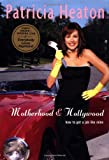 img - for Motherhood and Hollywood: How to Get a Job Like Mine by Patricia Heaton (2002-09-17) book / textbook / text book
