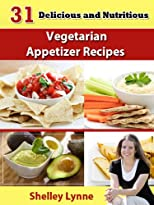 31 Delicious and Nutritious Vegetarian Appetizer Recipes (The Ultimate Guide to Vegetarian Cooking)
