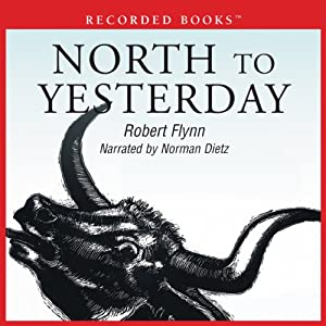 North to Yesterday | [Robert Flynn]
