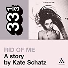 PJ Harvey's Rid of Me: A Story (33 1/3 Series) (       UNABRIDGED) by Kate Schatz Narrated by Emily Zeller