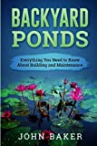 Backyard Ponds - Everything You Need to Know About Building and Maintenance