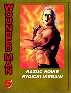 Wounded Man, Volume 5 by Kazuo Koike and Ryoichi Ikegami