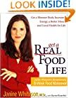 Get a Real Food Life: Janine Whiteson's Revolutionary 8-Week Food Makeover