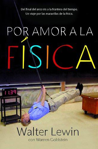 Por amor a la física: Del final del arco iris a la frontera del tiempo. Un viaje por las maravillas de la física