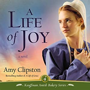 Life of Joy: Kauffman Amish Bakery, Book 4 | [Amy Clipston]