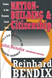 Nation-Building and Citizenship: Studies of Our Changing Social Order (1560008903) by Bendix, Reinhard