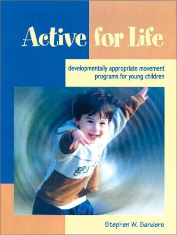 Active for Life: Developmentally Appropriate Movement...