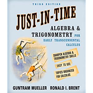 Just-In-Time Algebra and Trigonometry for Early Transcendentals Calculus (3rd Edition) Guntram Mueller and Ronald I. Brent