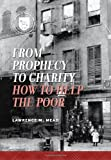 From Prophecy to Charity: How to Help the Poor (Values and Capitalism)