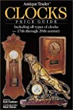 Antique Trader Clocks Price Guide: Including All Types of Clocks-17th Through 20th Century (Antique Trader's Clocks Price Guide)