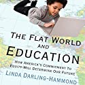 The Flat World and Education:: How America's Commitment to Equity Will Determine Our Future (       UNABRIDGED) by Linda Darling-Hammond Narrated by Lynne Ennis