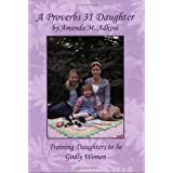 A Proverbs 31 Daughter: Training Daughters to be Godly Women