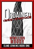 Ordained Irreverence (Elmo Jenkins Book One)