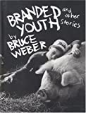 Bruce Weber Branded Youth and Other Stories