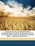 img - for Catalogue de La Biblioth Que Scientifique de M.M. de Jussieu: Dont La Vente Aura Lieu Le Lundi LL Janvier 1858 ... Maison Silvestre ... (French Edition) book / textbook / text book