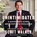 Unintimidated: A Governor's Story and a Nation's Challenge (       UNABRIDGED) by Scott Walker, Marc Thiessen Narrated by Scott Walker