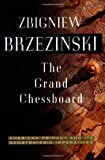 The Grand Chessboard: American Primacy And Its Geostrategic Imperatives (0465027261) by Brzezinski, Zbigniew