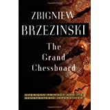 The Grand Chessboard: American Primacy And Its Geostrategic Imperatives ~ Zbigniew Brzezinski