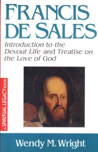 Francis de Sales: Introduction to the Devout Life and Treatise of the Love of God (The Crossroad Spiritual Legacy Series), Wendy M. Wright