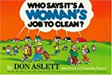Who Says It's a Woman's Job to Clean? (0898792150) by Don Aslett
