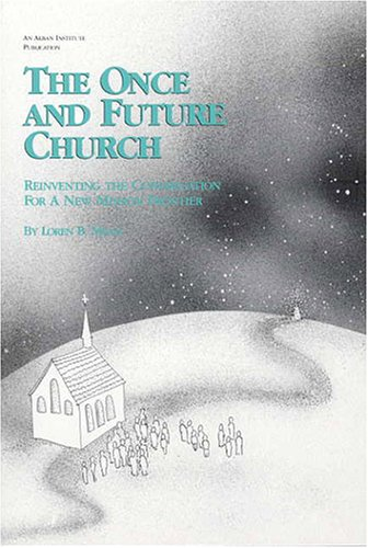 The Once and Future Church : Reinventing the Congregation for a New Mission Frontier, LOREN B. MEAD