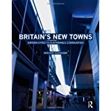 Britain's New Towns: Garden Cities to Sustainable Communitiesby Anthony Alexander