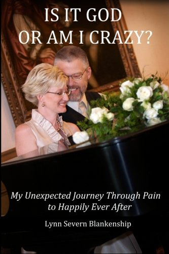 Is It God or Am I Crazy? My Unexpected Journey Through Pain to Happily Ever After