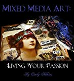 Mixed Media Art: Living Your Passion