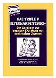 Das Triple P-Elternarbeitsbuch - Carol Markie-Dadds, Matthew R. Sanders, Karen M. T. Turner, Carol Markie- Dadds