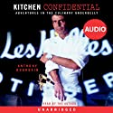 Kitchen Confidential: Adventures in the Culinary Underbelly (       UNABRIDGED) by Anthony Bourdain Narrated by Anthony Bourdain