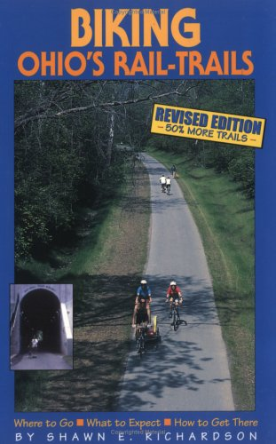 Biking Ohio's Rail-Trails: Where to Go, What to Expect, How to Get There (Biking Rail-Trails)