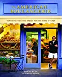 The American Boulangerie: Authentic French Pastries and Breads for the Home Kitchen (1579595278) by Rigo, Pascal