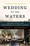 Wedding of the Waters: The Erie Canal and the Making of a Great Nation (0393327957) by Bernstein, Peter L.