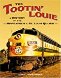 The Tootin Louie: A History of the Minneapolis and St. Louis Railway