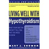 Living Well with Hypothyroidism: What Your Doctor Doesn't Tell You... That You Need to Know (Revised Edition) ~ Mary J. Shomon