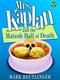 Mrs. Kaplan And The Matzoh Ball Of Death: A Mrs. Kaplan Mystery by Mark Reutlinger ebook deal